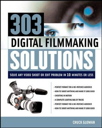 9780071416511: 303 Digital Filmmaking Solutions : Solve Any Video Shoot or Edit Problem in Ten Minutes or Less, for Ten Dollar or Less (Digital Video/Audio)