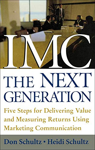9780071416627: IMC, The Next Generation: Five Steps for Delivering Value and Measuring Returns Using Marketing Communication