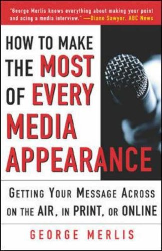 9780071416719: How to Make the Most of Every Media Appearance: Getting Your Message Across on the Air, in Print, or Online