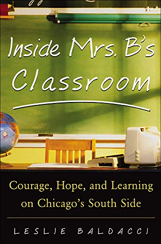 9780071417358: Inside Mrs. B.'s Classroom : Courage, Hope, and Learning on Chicago's South Side