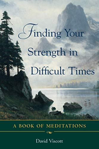 Finding Your Strength in Difficult Times: A Book of Meditations: Viscott, David