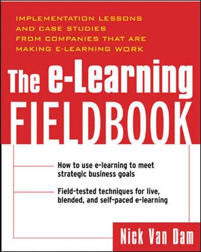 9780071418706: The E-Learning Fieldbook : Implementation Lessons and Case Studies from Companies that are Making E-Learning Work
