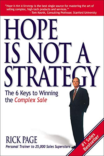9780071418713: Hope Is Not a Strategy: The 6 Keys to Winning the Complex Sale (Marketing/Sales/Adv & Promo)