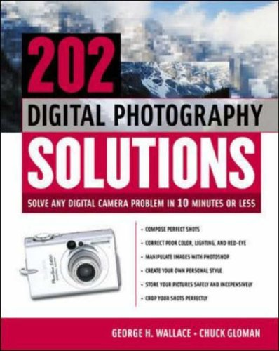 9780071421683: 202 Digital Photography Solutions: Solve Any Digital Camera Problem in Ten Minutes or Less: Solve Any Digital Camera Problem in 10 Minutes or Less