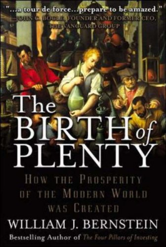 9780071421928: The Birth of Plenty : How the Prosperity of the Modern World was Created