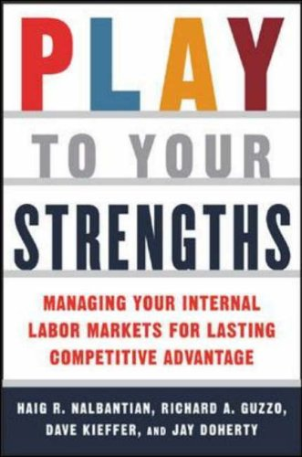 9780071422536: Play to Your Strengths: Managing Your Company's Internal Labor Markets for Lasting Competitive Advantage