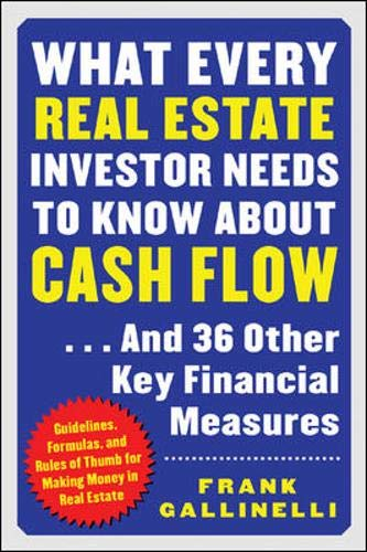 What Every Real Estate Investor Needs to Know about Cash Flow. And 36 Other Key Financial Measures