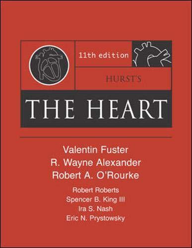 Hurst's The Heart, 11th Edition (9780071422642) by Valentin Fuster; R. Wayne Alexander; Robert A. O'Rourke; Robert Roberts; Spencer B. King; Eric N. Prystowsky; Ira Nash; Robert Roberts; Ira S....