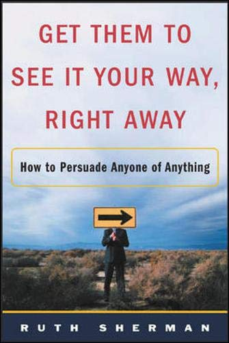 9780071422734: Get Them to See It Your Way, Right Away: How to Persuade Anyone of Anything