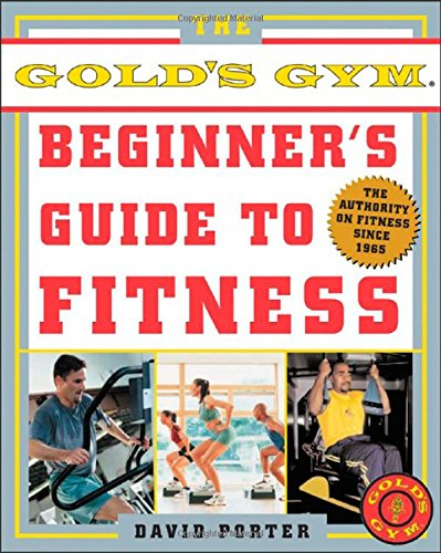 The Gold's Gym Beginner's Guide to Fitness: Porter,David; Porter, David