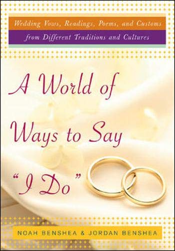 9780071422956: A World of Ways to Say I Do: Wedding Vows, Readings, Poems, and Customs from Different Traditions and Cultures and How to Write Y