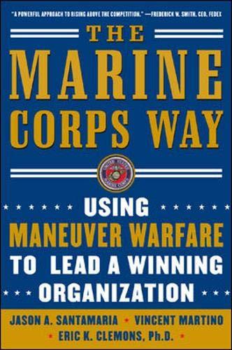 The Marine Corps Way: Using Maneuver Warfare: Jason A. Santamaria,
