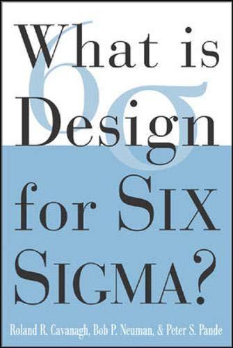 What is Design for Six Sigma: Roland R. Cavanagh; Robert P. Neuman; Peter S. Pande; Peter Pande; ...