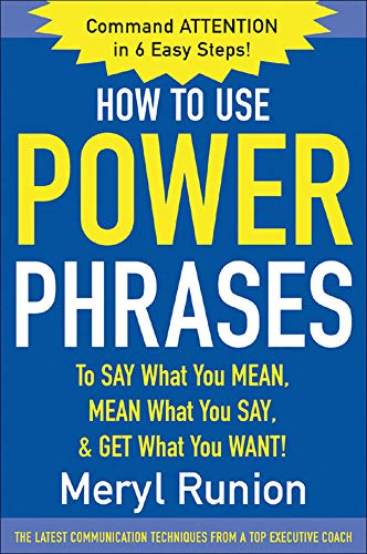 9780071424851: How to Use Power Phrases to Say What You Mean, Mean What You Say, & Get What You Want