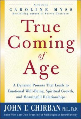 9780071426817: True Coming of Age : A dynamic process that leads to emotional stability, spiritual growth, and meaningful relationships