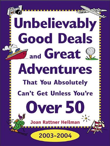 9780071426961: Unbelievably Good Deals and Great Adventures That You Absolutely Can't Get Unless You're Over 50