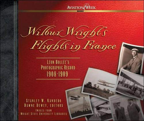 9780071427395: Wilbur Wright's Flights in France: Leon Bollee's Photographic Record 1908-1909 (Aviation Week Books)