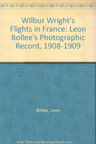 9780071427401: Wilbur Wright's Flights in France: Leon Bollee's Photographic Record, 1908-1909