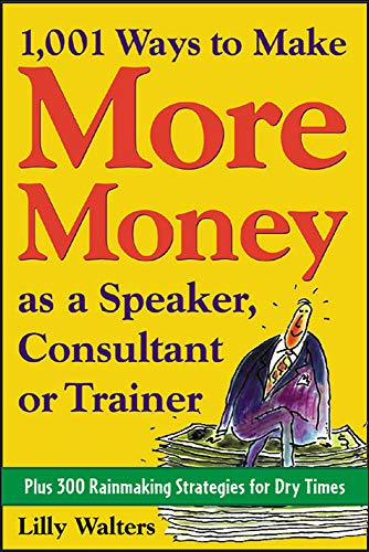 9780071428026: 1,001 Ways to Make More Money as a Speaker, Consultant or Trainer: Plus 300 Rainmaking Strategies for Dry Times