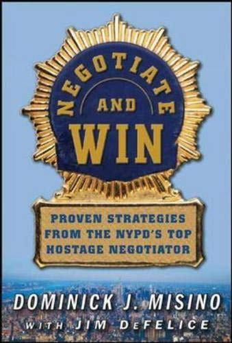 9780071428033: Negotiate and Win: Unbeatable Real-World Strategies from the NYPD's Top Negotiator