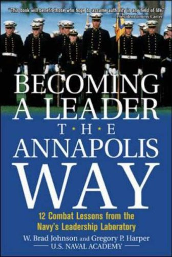 9780071429566: Becoming a Leader the Annapolis Way: 12 Combat Lessons from the Navy's Leadership Laboratory: 12 Proven Leadership Lessons from the U.S. Naval Academy