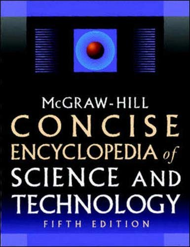 9780071429573: McGraw-Hill Concise Encyclopedia of Science & Technology, Fifth Edition (Mcgraw Hill Concise Encyclopedia of Science and Technology)