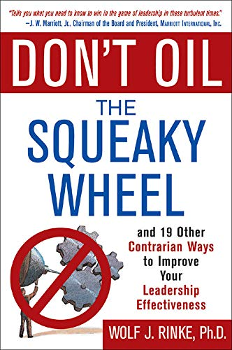 9780071429931: Don't Oil the Squeaky Wheel: And 19 Other Contrarian Ways to Improve Your Leadership Effectiveness
