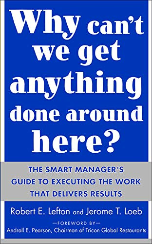 9780071430067: Why Can't We Get Anything Done Around Here?: The Smart Manager's Guide to Executing the Work That Delivers Results