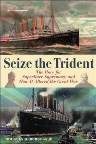 9780071430098: Seize the Trident: The Race for Superliner Supremacy and How It Altered the Great War