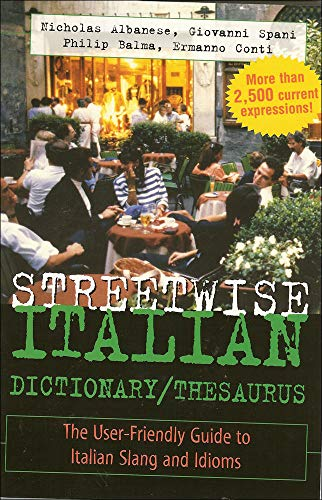 9780071430708: Streetwise Italian Dictionary/Thesaurus: The User-Friendly Guide to Italian Slang and Idioms (Streetwise Series)