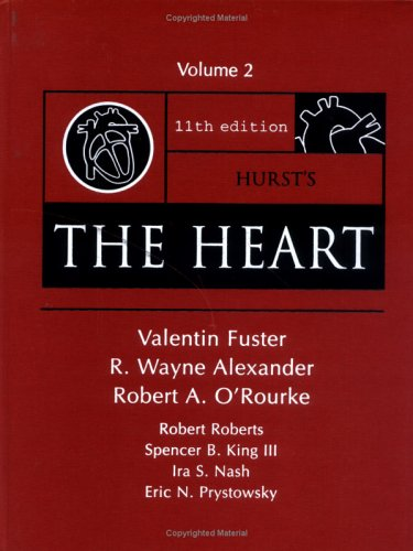 Hurst's the Heart, 11/e, Vol. 2 (Hurst's The Heart (2 Vol.)) (0071432256) by Eric N. Prystowsky; Ira Nash; R. Wayne Alexander; Robert A. O'Rourke; Robert Roberts; Spencer B. King; Valentin Fuster
