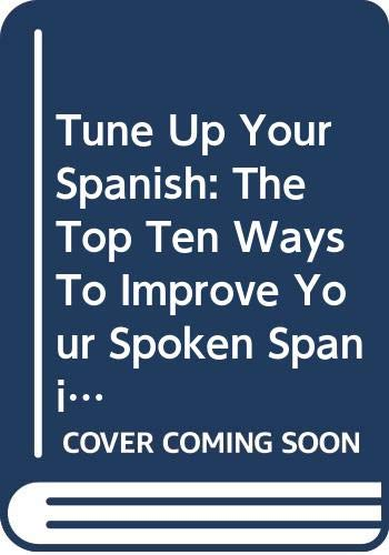 9780071432276: Tune Up Your Spanish: The Top Ten Ways To Improve Your Spoken Spanish