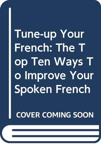 9780071432306: Tune-up Your French: The Top Ten Ways To Improve Your Spoken French
