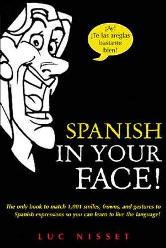 9780071432979: Spanish in Your Face!: The Only Book to Match 1,001 Smiles, Frowns, Laugh, and Gestures so You Learn to Live the Language