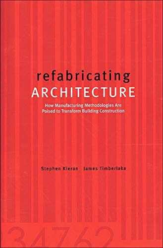 9780071433211: refabricating ARCHITECTURE: How Manufacturing Methodologies are Poised to Transform Building Construction