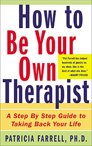 How to Be Your Own Therapist: A Step-By-Step Guide to Taking Back Your Life