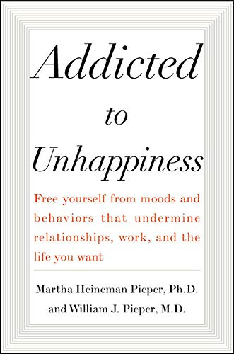 9780071433693: Addicted to Unhappiness: Free Yourself from Moods and Behaviors That Undermine Relationships, Work, and the Life You Want