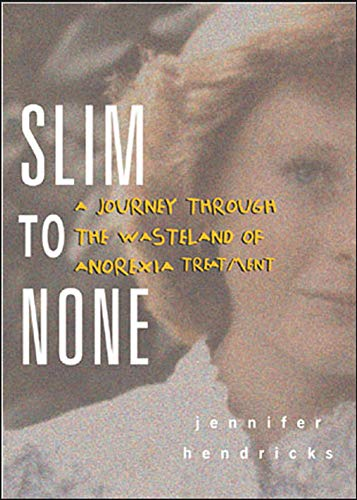 9780071433716: Slim to None : A Journey Through the Wasteland of Anorexia Treatment