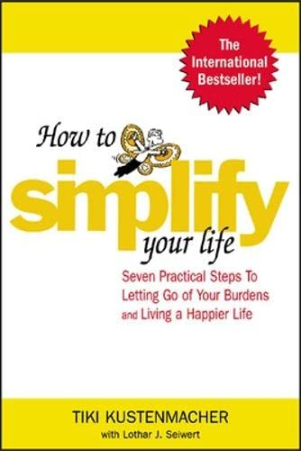 9780071433860: How to Simplify Your Life: Seven Practical Steps to Letting Go of Your Burdens and Living a Happier Life