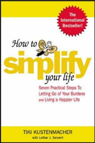 9780071433860: How to Simplify Your Life: Seven Practical Steps to Letting Go of Your Burdens and Living a Happier Life (NTC Self-Help)