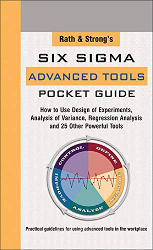 9780071434119: Rath & Strong's Six Sigma Advanced Tools Pocket Guide: How to Use Design Experiments, Analysis of Variance, Regression Analysis and 25 Other Powerful Tools