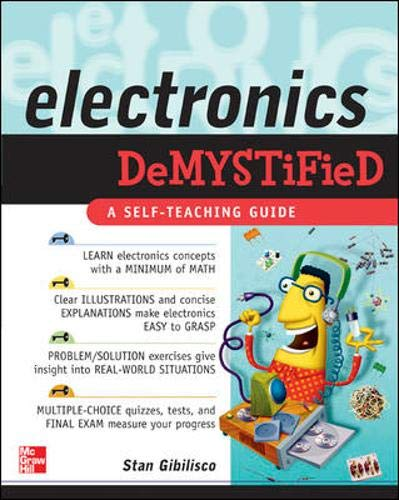 Electronics Demystified 9780071434935 Best-selling Demystified author and electronics expert Stan Gibilisco has penned the perfect introductory book for consumers, hobbyists, and students alike. Coverage includes essential topics such as current and power supplies, wireless, digital principles, measurement and monitoring, transducers and sensors, location and navigation, and more.