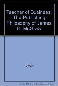 9780071435109: Teacher of Business: The Publishing Philosophy of James H. McGraw