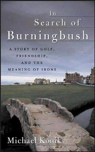9780071435215: In Search of Burningbush: A Story of Golf, Friendship and the Meaning of Irons