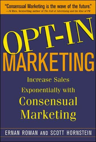 9780071435284: Opt-in Marketing: How the Breakthrough Process of Consensual Database Marketing Will Increase Sales