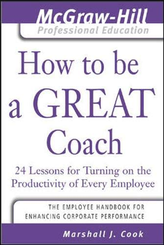 9780071435291: How to Be A Great Coach: 24 Lessons for Turning on the Productivity of Every Employee (McGraw-Hill Professional Education Series)