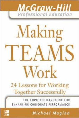 9780071435307: Making Teams Work: 24 Lessons for Working Together Successfully (McGraw-Hill Professional Education Series)