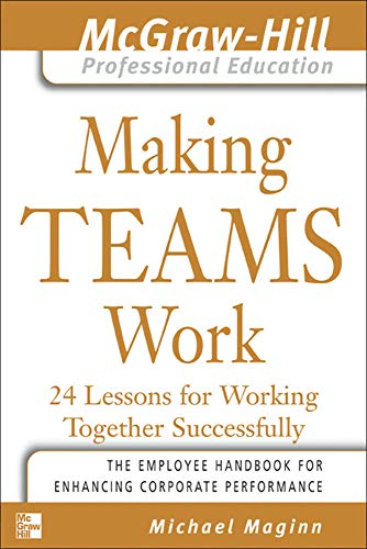 9780071435307: Making Teams Work : 24 Lessons for Working Together Successfully (The McGraw-Hill Professional Education Series)