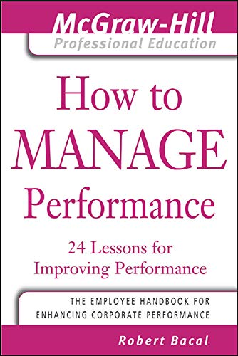 9780071435314: How to Manage Performance : 24 Lessons for Improving Performance (The McGraw-Hill Professional Education Series)