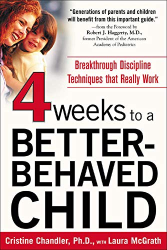 9780071435758: Four Weeks to a Better-Behaved Child : Breakthrough Discipline Techniques that Work -- for Children Age 2 to 10